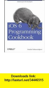 GO Downloads iOS 6 Programming Cookbook Vandad Nahavandipoor