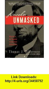 GO Downloads Lincoln Unmasked: What You're Not Supposed to Know About Dishonest Abe Thomas DiLorenzo